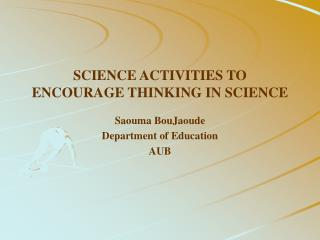 SCIENCE ACTIVITIES TO ENCOURAGE THINKING IN SCIENCE