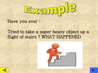 Have you ever : Tried to take a super heavy object up a flight of stairs ? WHAT HAPPENED