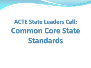 ACTE State Leaders Call:  Common Core State Standards