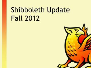 Shibboleth  Update Fall 2012