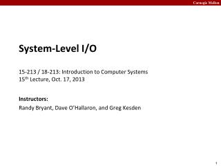 System-Level I/O 15-213 / 18-213: Introduction to Computer Systems	 15 th  Lecture, Oct.  17, 2013