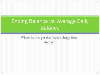 Ending Balance vs. Average Daily Balance