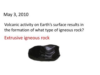 Volcanic activity on Earth's surface results in the formation of what type of igneous rock?