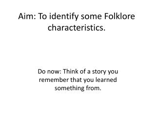 Aim: To identify some Folklore characteristics.