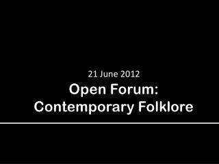Open Forum: Contemporary Folklore