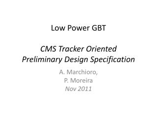 Low Power GBT CMS Tracker Oriented  Preliminary Design Specification