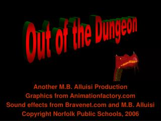 Another M.B. Alluisi Production Graphics from Animationfactory Sound effects from Bravenet and M.B. Alluisi Copyright No
