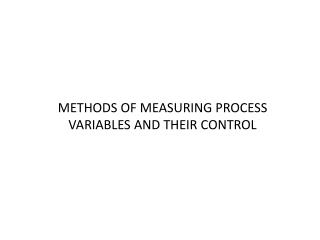 METHODS OF MEASURING PROCESS VARIABLES AND THEIR CONTROL
