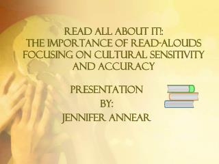 Read All About It!:  The Importance of Read- Alouds  Focusing On Cultural Sensitivity and Accuracy
