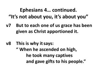 v7 	But to each one of us grace has been 	given as Christ apportioned it. v8 	This is why it says: