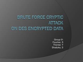 Brute Force Cryptic Attack on DES encrypted Data
