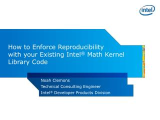 How  to Enforce  Reproducibility  with  your  Existing  Intel ®  Math Kernel  Library Code