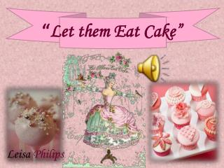 """ Let them Eat Cake"""