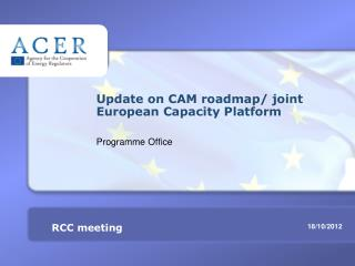 Update on CAM roadmap/ joint European Capacity Platform