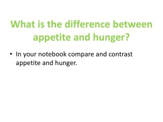 What is the difference between appetite and hunger?