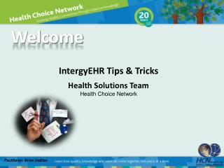 IntergyEHR  Tips & Tricks Health Solutions Team Health Choice Network