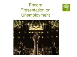 Encore Presentation on Unemployment