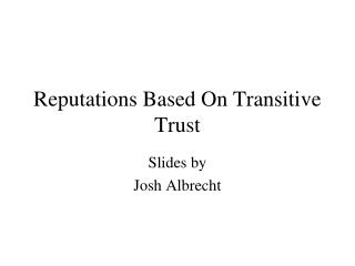 Reputations Based On Transitive Trust