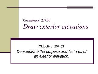 Competency: 207.00 Draw exterior elevations