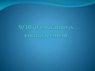 9/10 of education is encouragement