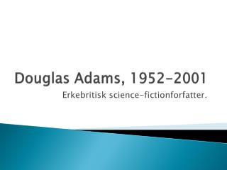 Douglas Adams, 1952-2001