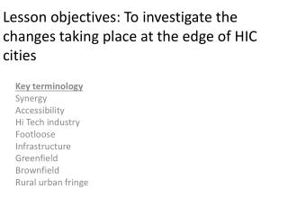 Lesson objectives: To investigate the  changes  taking place at  the edge  of  HIC cities