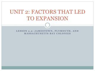 UNIT 2: FACTORS THAT LED TO EXPANSION