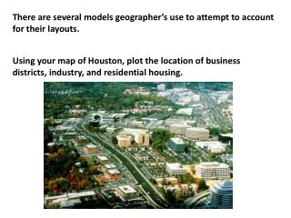 There are several models geographer�s use to attempt to account for their layouts.