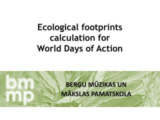 Ecological footprints calculation for  World Days of Action
