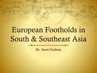 European Footholds in South & Southeast Asia
