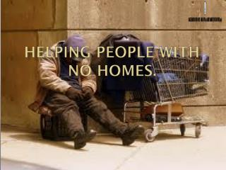 Helping people with no homes.