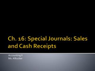 Ch. 16: Special Journals: Sales and Cash Receipts