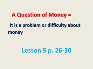 A Question of Money = It is  a problem or difficulty about money