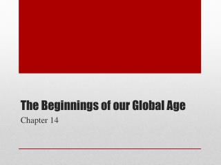 The Beginnings of our Global Age