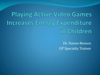 Playing Active Video Games Increases Energy Expenditure in Children