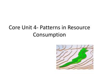 Core Unit 4- Patterns in Resource Consumption