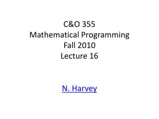 C&O 355 Mathematical Programming Fall 2010 Lecture 16