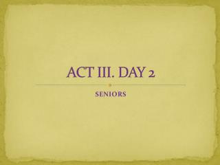 ACT III. DAY 2