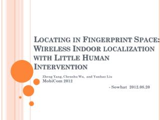 Locating in Fingerprint Space: Wireless Indoor localization with Little Human Intervention