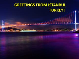 GREETINGS  FROM ISTANBUL                                   TURKEY!