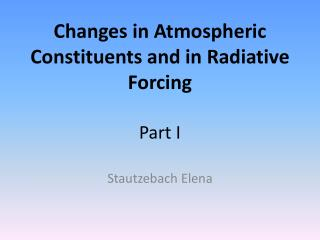Changes  in  Atmospheric Constituents and  in  Radiative Forcing Part I