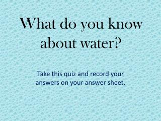 What do you know about water?