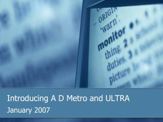 Introducing A D Metro and ULTRA