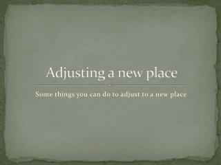 Adjusting a new place