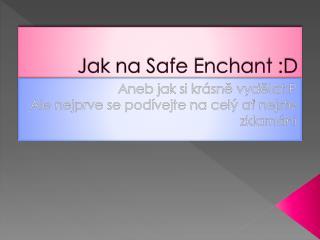 Jak na Safe  Enchant  :D