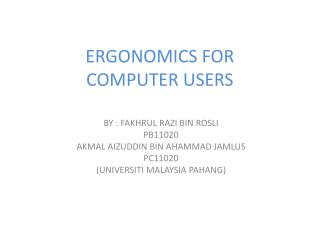 ERGONOMICS FOR  COMPUTER USERS