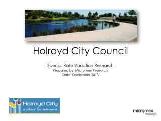 Holroyd City Council Special Rate Variation Research Prepared by : Micromex Research