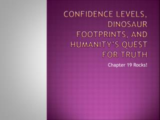 Confidence Levels, Dinosaur Footprints, and Humanity�s Quest For Truth