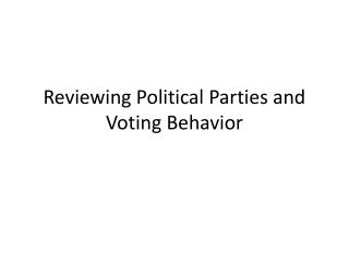 Reviewing Political Parties and Voting Behavior