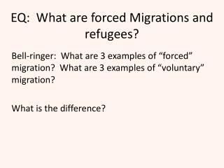 EQ:  What  are forced  Migrations and refugees?